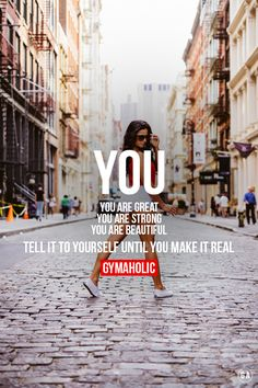 gymaaholic: You are great, you are strong, you are beautiful. Tell it to yourself until you make it real ! http://www.gymaholic.co