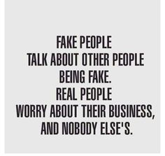 Fake People Talk About Other People Being Fake.Real People Worry About Their Business And Nobody Else's. So true. True Quotes, Words Quotes, Great Quotes, Quotes To Live By, Funny Quotes, Inspirational Quotes, Sayings, Awesome Quotes, Motivational Quotes
