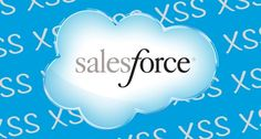 XSS flaw put Salesforce accounts at risk of hijacking - Tripwire State of Security