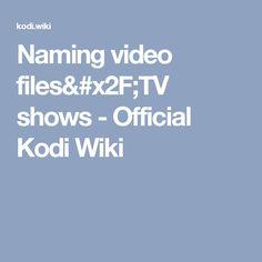 Naming video files/TV shows - Official Kodi Wiki