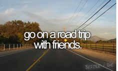 Go on a roadtrip with friends