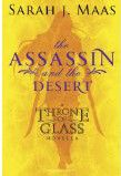 The Assassin and the Desert: In the second in the Throne of Glass novella series, our heroine is sent to visit the Silent Assassins in the Red Desert as punishment for d...