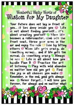 Wisdom to my daughter - Love this! I Love My Daughter, My Beautiful Daughter, Daughter Poems, Future Daughter, Poems For Daughters, Happy Birthday Daughter From Mom, Daughter Sayings, Letter To My Daughter, Beautiful Kids