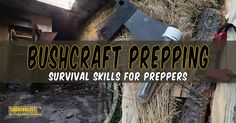Not everyone interested in bushcraft is interested in prepping, but all preppers…