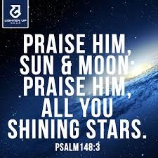 Daily Devotions:   Psalm 148: 3Praise him, sun and moon