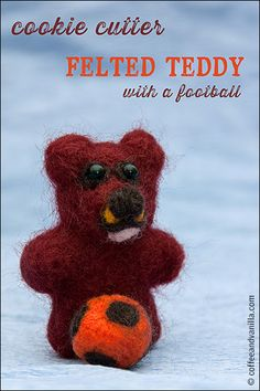 Cookie Cutter Felted Teddy with a Football