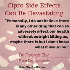 Ciprofloxacin side effects and fluoroquinolone toxicity can be devastating. If you can avoid taking the antibiotics Cipro, Levaquin and Avelox, then avoid them at all costs. They are poison:  http://www.side-effects-site.com/ciprofloxacin-side-effects.html