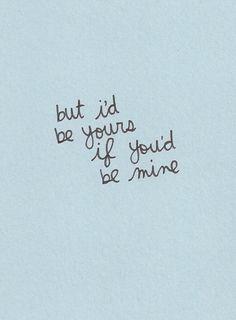 'mas eu seria seu se você fosse meu'