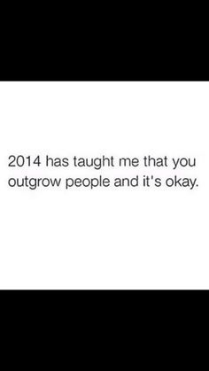Or they outgrow you...not what you wanted or thought would ever be.