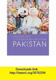 Hanging Fire Contemporary Art from Pakistan (Asia Society) (9780300154184) Salima Hashmi, Mohsin Hamid, Melissa Chiu, Vishakha  N. Desai, Iftikhar Dadi, Carla Petievich, Ayesha Jalal, Quddus Mirza, Naazish Ata-Ullah , ISBN-10: 0300154186  , ISBN-13: 978-0300154184 ,  , tutorials , pdf , ebook , torrent , downloads , rapidshare , filesonic , hotfile , megaupload , fileserve