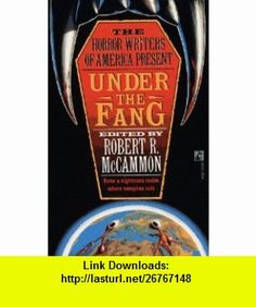 Under the Fang (The Horror Writers of America Present) (9780671695736) Robert R. McCammon, Robert Petitt, Richard Laymon, Ed Gorman, Thomas F. Monteleone , ISBN-10: 0671695738  , ISBN-13: 978-0671695736 ,  , tutorials , pdf , ebook , torrent , downloads , rapidshare , filesonic , hotfile , megaupload , fileserve