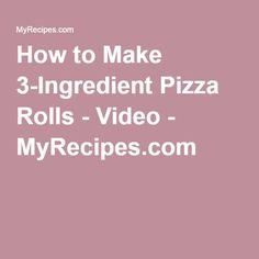 How to Make 3-Ingredient Pizza Rolls - Video - MyRecipes.com