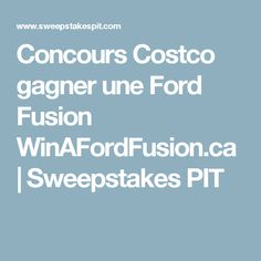 Concours Costco gagner une Ford Fusion WinAFordFusion.ca   Sweepstakes PIT