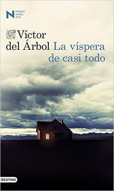 La víspera de casi todo: Premio Nadal 2016 eBook: Víctor del Árbol: Amazon.es: Tienda Kindle