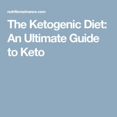 The Ketogenic Diet: An Ultimate Guide to Keto
