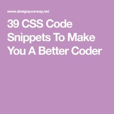 39 CSS Code Snippets To Make You A Better Coder