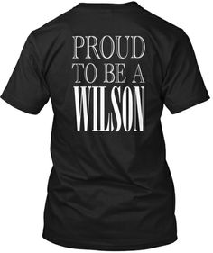 "Proud to be a WILSON on the back - with "" Team Wilson"" on the front of this t-shirt"