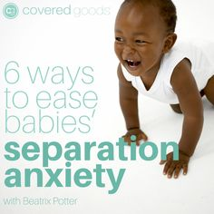 6 Ways To Ease Babies' Separation Anxiety - Covered Goods, Inc. Separation Anxiety Baby, Nursing Cover Up, Getting Up Early, Problem Solving Skills, Baby Development, Baby Winter, Writing Services, Baby Hacks