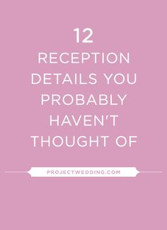 12 reception details you probably haven't thought of... via Project Wedding