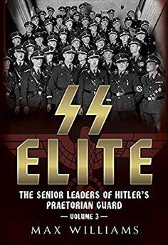 SS Elite: Volume 3 R-W 3: The Senior Leaders of Hitler's Praetorian Guard: Amazon.co.uk: Max Williams: 9781781556382: Books