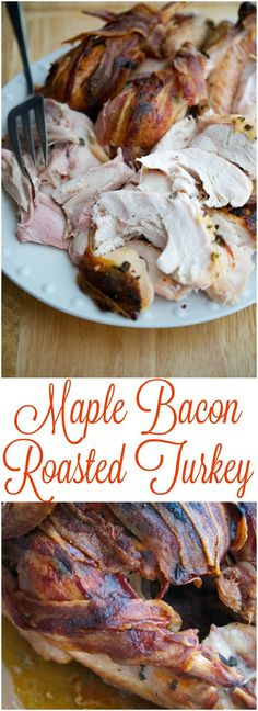 Maple Bacon Roasted Turkey This recipe for Maple Bacon Roasted Turkey is so easy to make, you'll spend less time in the kitchen this Thanksgiving and more time with your guests. Try it during the week on a roaster chicken too!
