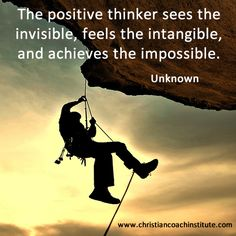 The positive thinker sees the invisible, feels the intangible, and achieves the impossible. Anonymous #quote