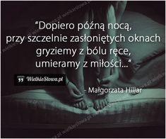 Dopiero późną nocą... #Hillar-Małgorzata,  #Ból,-cierpienie,-łzy, #Samotność… Quotations, Qoutes, Different Quotes, Lost Love, Love Is Sweet, Sentences, Texts, Depression, Thats Not My