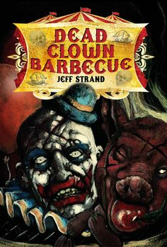 Dead Clown Barbecue by Jeff Strand - New Horror Stories from Author of Pressure, Dweller and A Bad Day For Voodoo