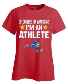 Of Course Im Awesome Im An Athlete Funny Sarcastic - Ladies T Shirt