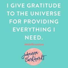 I give gratitude to the Universe for providing everything I need. #Amaffirmation