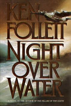 Night Over Water by Ken Follet I Love Books, Good Books, Books To Read, My Books, Ken Follett, Book Suggestions, World Of Books, Reading Material, Reading Lists