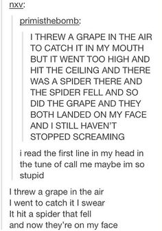 ME TOO IM SO MAD I mean the call me maybe thing not throwing grapes in the air and catching them my mouth, and then BOOM spider.