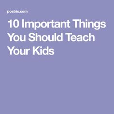 10 Important Things You Should Teach Your Kids