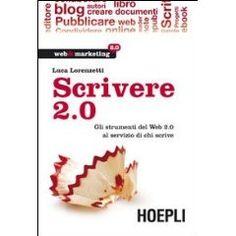 Scrivere 2.0. Gli strumenti del Web 2.0 al servizio di chi scrive (Web & marketing 2.0)   Luca Lorenzetti