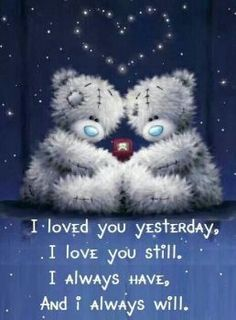 Relationship Quotes - ❤️ I loved you yesterday, I love you still, I always have, and I always will. Tatty Teddy, Gif Noel, Teddy Bear Quotes, Teddy Bear Pictures, Blue Nose Friends, Dear Sister, I Love You, My Love, Me To You