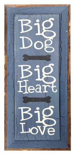 """Big Dog Big Heart Big Love Wall Plaque, from Dogstuff.com. """"Big Dog, Big Heart, Big Love."""" Distinctive grains, cracks, notches and other slight imperfections lend a unique, primitive appearance to each handcrafted wooden sign. Painted wall decor measures 18.5""""H x 8.5""""W. French Blue..."""