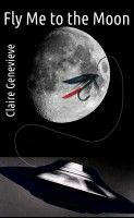 Fly Me to the Moon, an ebook by Claire Genevieve at Smashwords