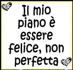 il mio piano è essere felice, non perfetta / my plan is to be happy, not perfect / meu plano é ser feliz, não perfeita