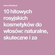 10 hitowych rosyjskich kosmetyków do włosów: naturalne, skuteczne i za