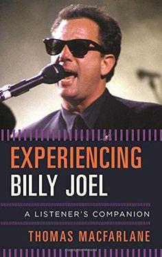 Experiencing Billy Joel - A Listener's Companion : Macfarlane, Thomas