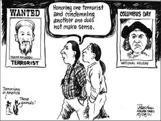 Honoring one terrorist and condemning another one does not make sense.   http://www.huffingtonpost.com/eric-kasum/columbus-day-a-bad-idea_b_742708.html   Petition to do away w/this holiday: http://forcechange.com/6660/stop-columbus-day-from-being-recognized-as-a-national-holiday/