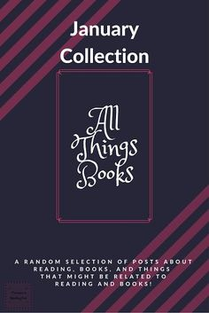 All Things Books  A Collection of links and such about books, and reading...  January Collection  #Books #BloggingLove