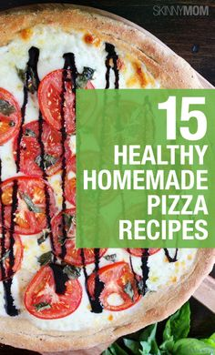 15 healthy homemade pizza recipes. You'll want to try them all!