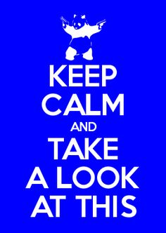 KEEP CALM AND TAKE A LOOK AT THIS