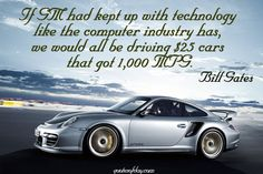 If GM had kept up with technology like the computer industry has, we would all be driving $25 cars that got 1,000 MPG. | quotesofday.com