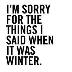 I'm sorry for the things I said when it was winter. #spring #quote