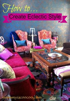mommy is coo coo: 5 Tips for Creating Eclectic Style. Love the chairs!