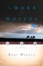 The Work of Wolves by Kent Meyers    2005 One Book South Dakota selection