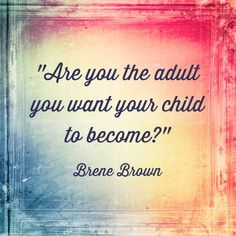 I love this quote from Brene Brown. It's something we all should keep in our minds. It's from her book, The Gifts of Imperfect Parenting.