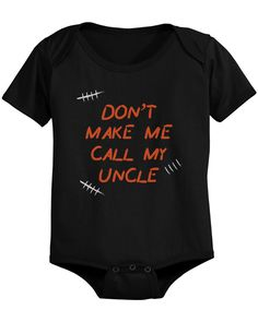 Don't Make Me Call My Uncle Funny Infant Onesies Gifts for Nieces and Nephews